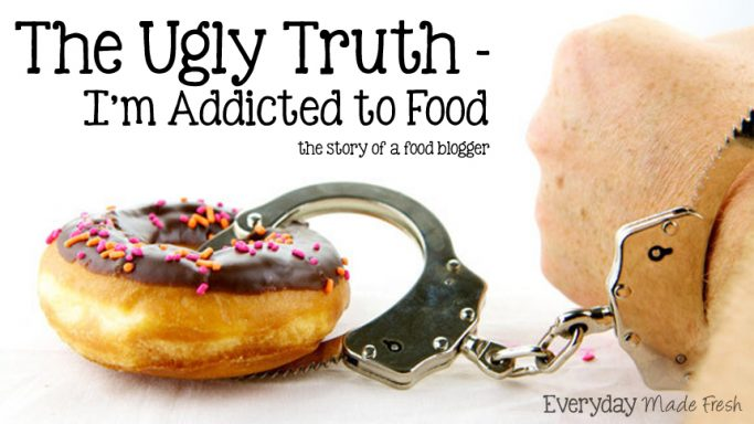 The Ugly Truth - I'm Addicted to Food the story of a food blogger   EverydayMadeFresh.com