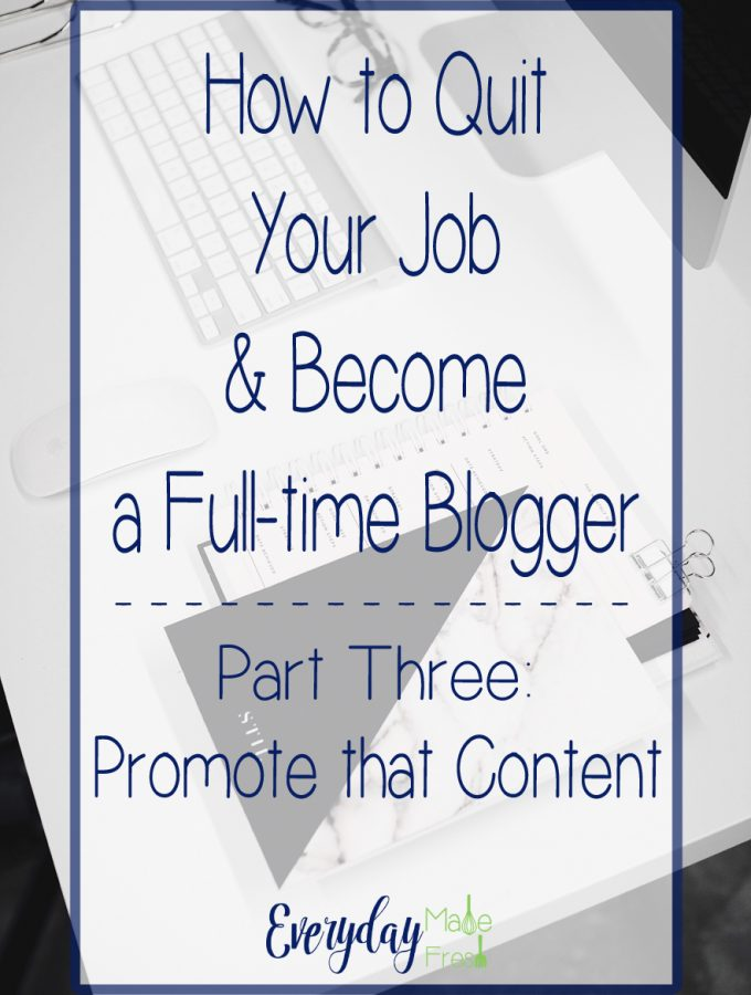 Part Two of Our Five Part Series - How to Quit Your Job & Become a Full-time Blogger Series - Part Two: Consistent Quality Content | EverydayMadeFresh.com